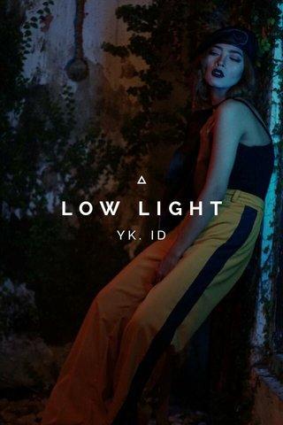 LOW LIGHT YK. ID