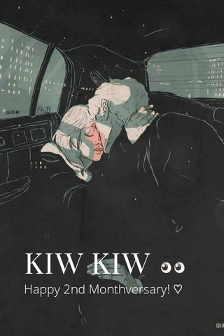 KIW KIW 👀 Happy 2nd Monthversary! ♡