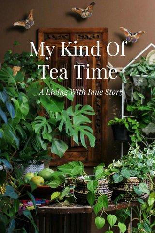 My Kind Of Tea Time A Living With Inne Story