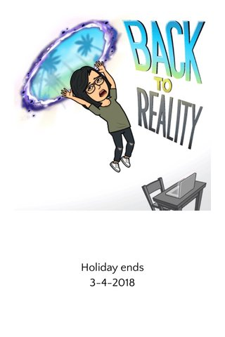 Holiday ends 3-4-2018