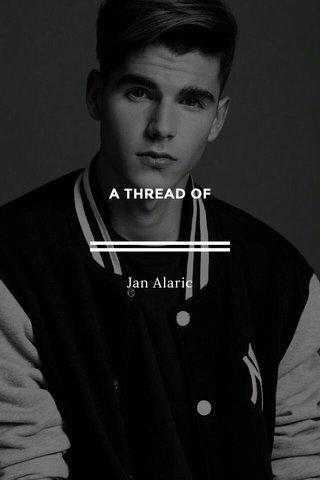 A THREAD OF Jan Alaric