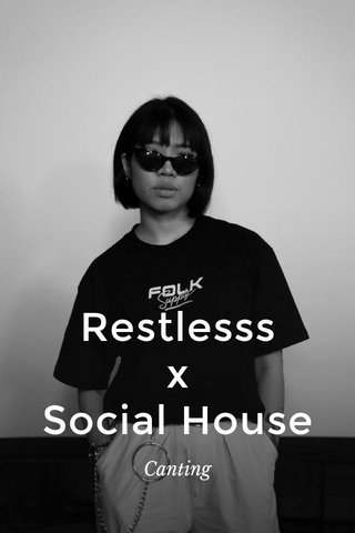 Restlesss x Social House Canting