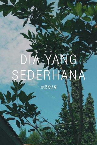 DIA YANG SEDERHANA #2018
