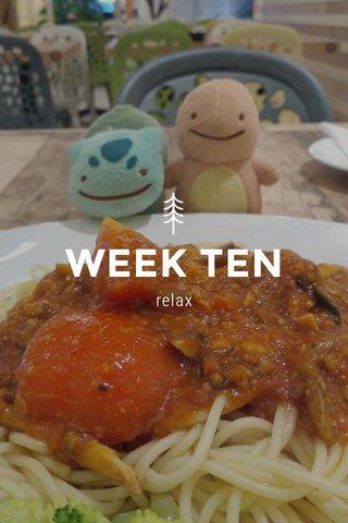 WEEK TEN relax