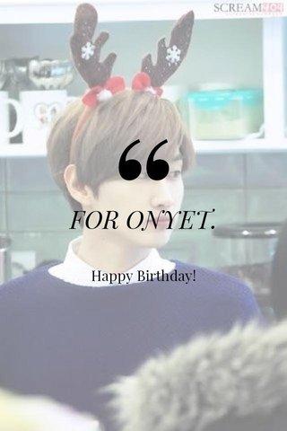 FOR ONYET. Happy Birthday!