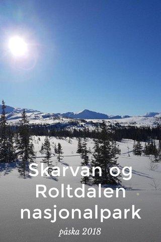 Skarvan og Roltdalen nasjonalpark påska 2018