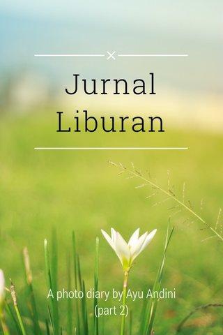Jurnal Liburan A photo diary by Ayu Andini (part 2)