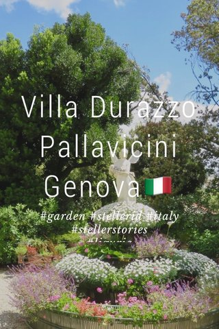 Villa Durazzo Pallavicini Genova🇮🇹 #garden #stellerid #italy #stellerstories #liguria #flowers