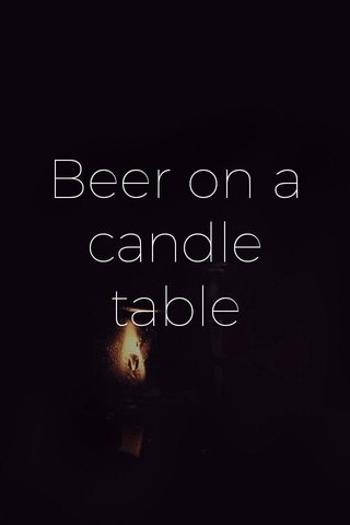 Beer on a candle table