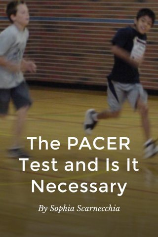 The PACER Test and Is It Necessary By Sophia Scarnecchia