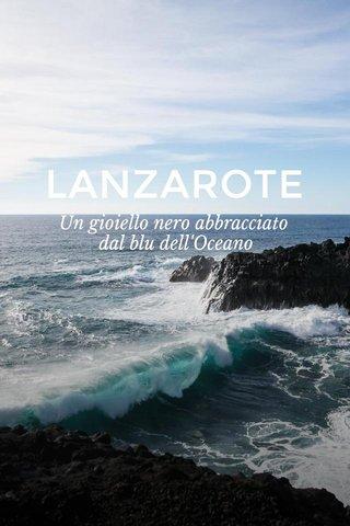 LANZAROTE Un gioiello nero abbracciato dal blu dell'Oceano