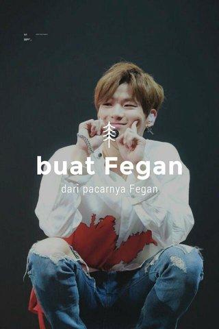 buat Fegan dari pacarnya Fegan