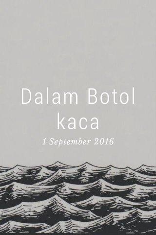 Dalam Botol kaca 1 September 2016