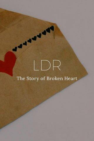 LDR The Story of Broken Heart