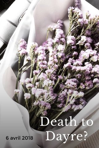 Death to Dayre? 6 avril 2018