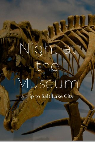 Night at the Museum a trip to Salt Lake City