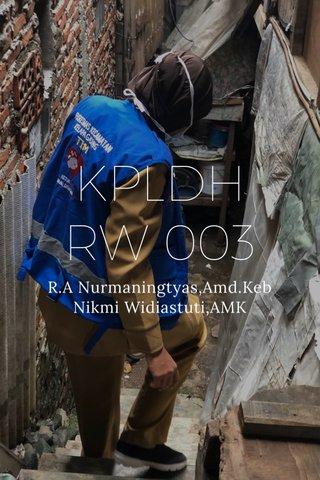 KPLDH RW 003 R.A Nurmaningtyas,Amd.Keb Nikmi Widiastuti,AMK