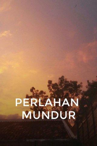 PERLAHAN MUNDUR