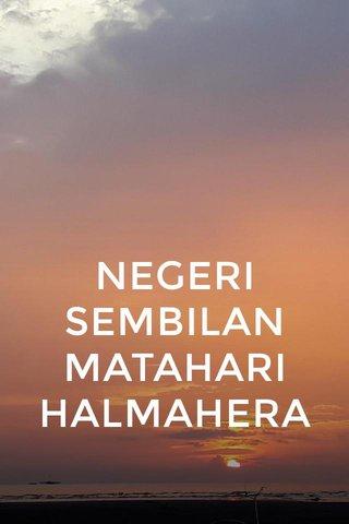NEGERI SEMBILAN MATAHARI HALMAHERA