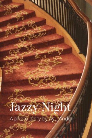 Jazzy Night A photo diary by Ayu Andini