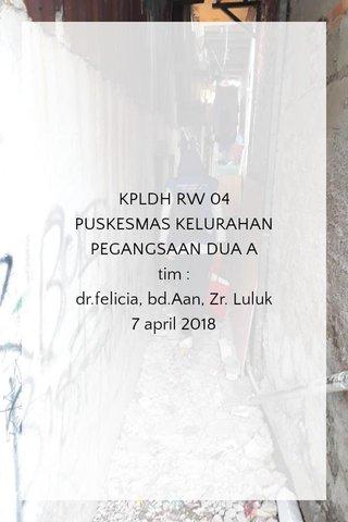 KPLDH RW 04 PUSKESMAS KELURAHAN PEGANGSAAN DUA A tim : dr.felicia, bd.Aan, Zr. Luluk 7 april 2018