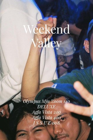 Weekend Valley Olympus Mju Zoom 140 DELUXE Agfa Vista 200 Agfa Vista 400 I S S U E 008