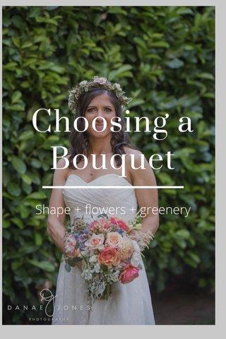 Choosing a Bouquet Shape + flowers + greenery