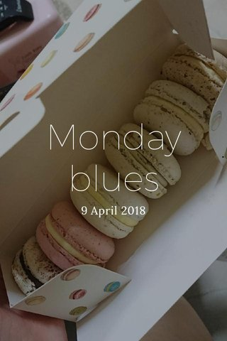 Monday blues 9 April 2018