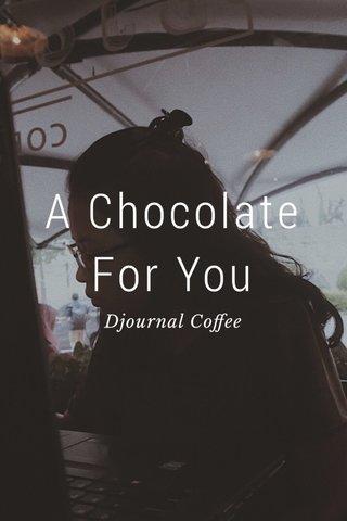 A Chocolate For You Djournal Coffee