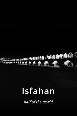 Isfahan half of the world