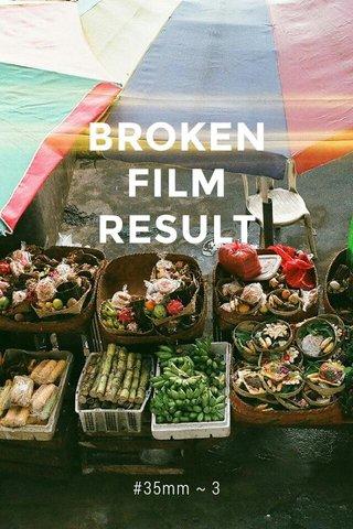 BROKEN FILM RESULT #35mm ~ 3