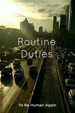 Routine Duties To Be Human Again