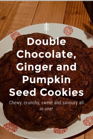 Double Chocolate, Ginger and Pumpkin Seed Cookies Chewy, crunchy, sweet and savoury all in one!