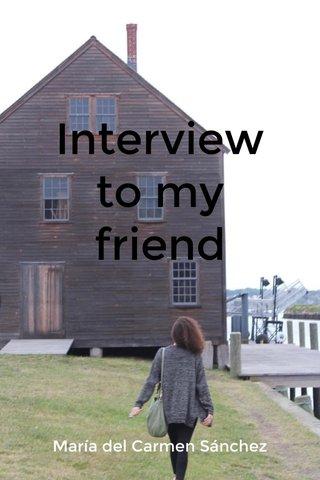 Interview to my friend María del Carmen Sánchez