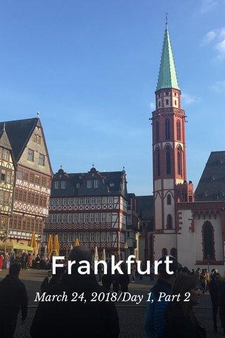 Frankfurt March 24, 2018/Day 1, Part 2