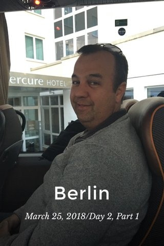 Berlin March 25, 2018/Day 2, Part 1
