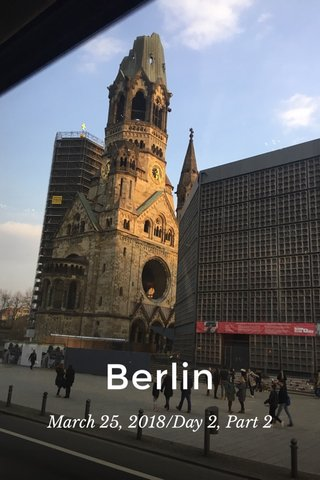 Berlin March 25, 2018/Day 2, Part 2