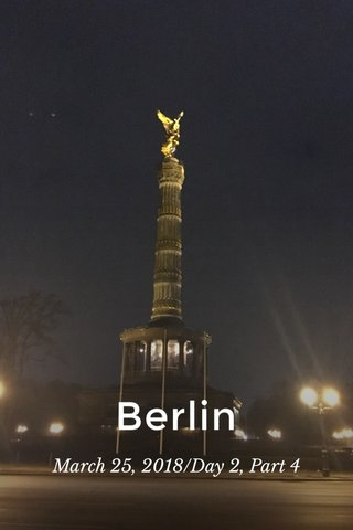 Berlin March 25, 2018/Day 2, Part 4