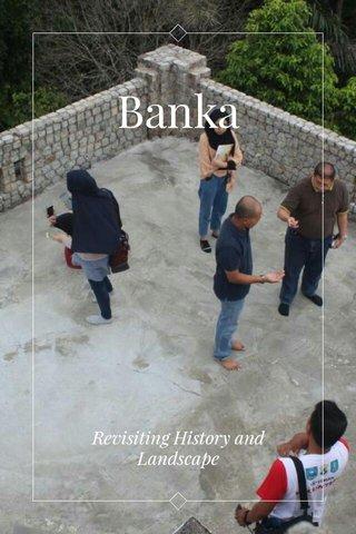 Banka Revisiting History and Landscape