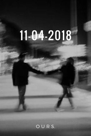 11-04-2018 O U R S.