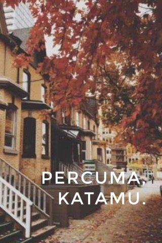 PERCUMA, KATAMU.