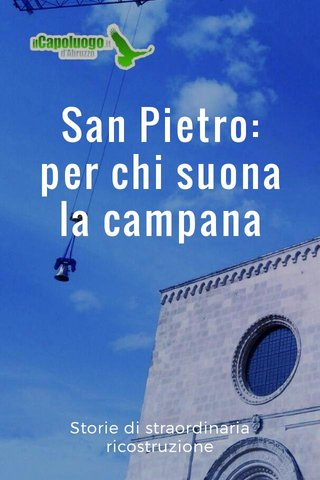 San Pietro: per chi suona la campana Storie di straordinaria ricostruzione