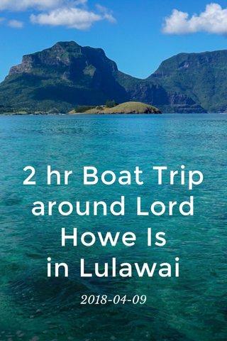 2 hr Boat Trip around Lord Howe Is in Lulawai 2018-04-09