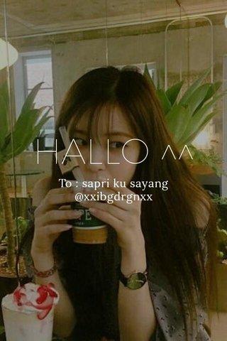 HALLO ^^ To : sapri ku sayang @xxibgdrgnxx
