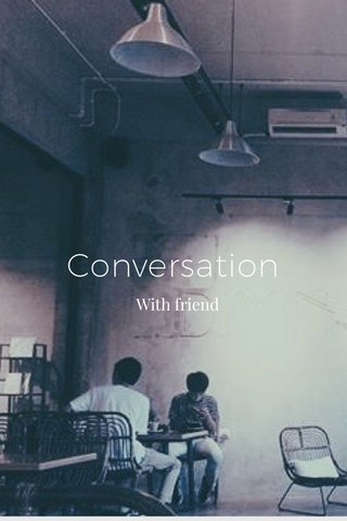 Conversation With friend