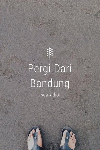 Pergi Dari Bandung suaradio