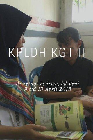 KPLDH KGT II dr retno, Zs irma, bd Veni 9 s/d 13 April 2018