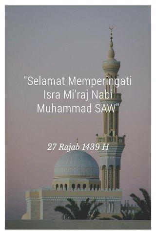 """""""Selamat Memperingati Isra Mi'raj Nabi Muhammad SAW"""" 27 Rajab 1439 H"""