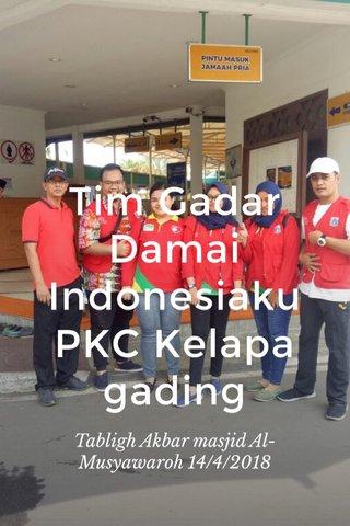 Tim Gadar Damai Indonesiaku PKC Kelapa gading Tabligh Akbar masjid Al-Musyawaroh 14/4/2018