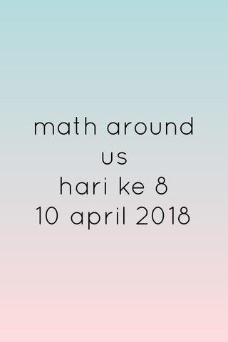math around us hari ke 8 10 april 2018